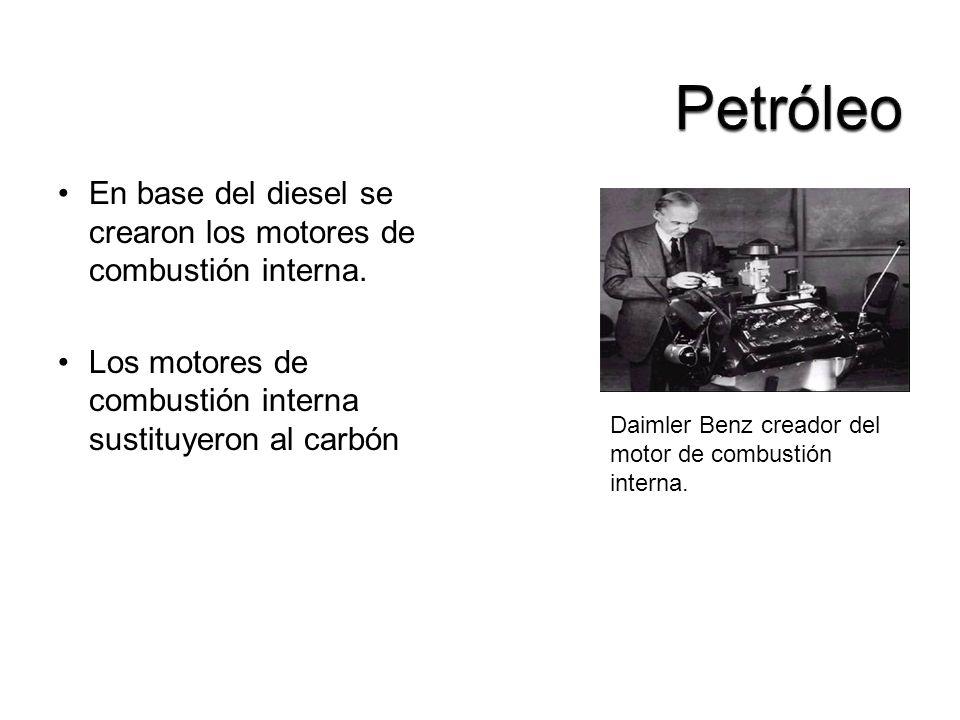 Petróleo En base del diesel se crearon los motores de combustión interna. Los motores de combustión interna sustituyeron al carbón.
