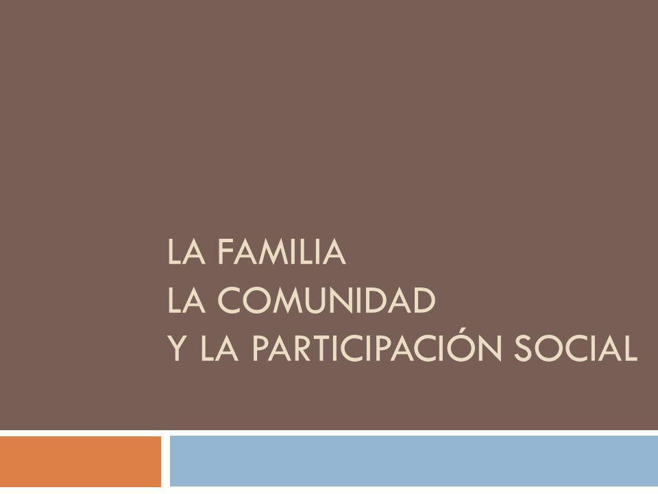 La Familia la comunidad y la participación social