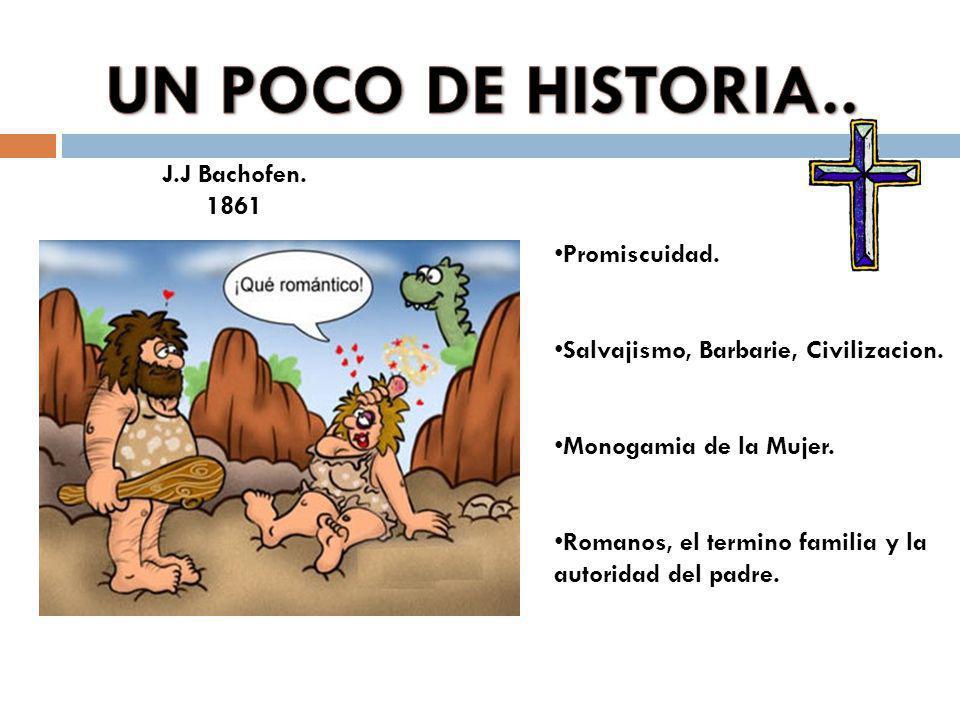 UN POCO DE HISTORIA.. J.J Bachofen. 1861 Promiscuidad.