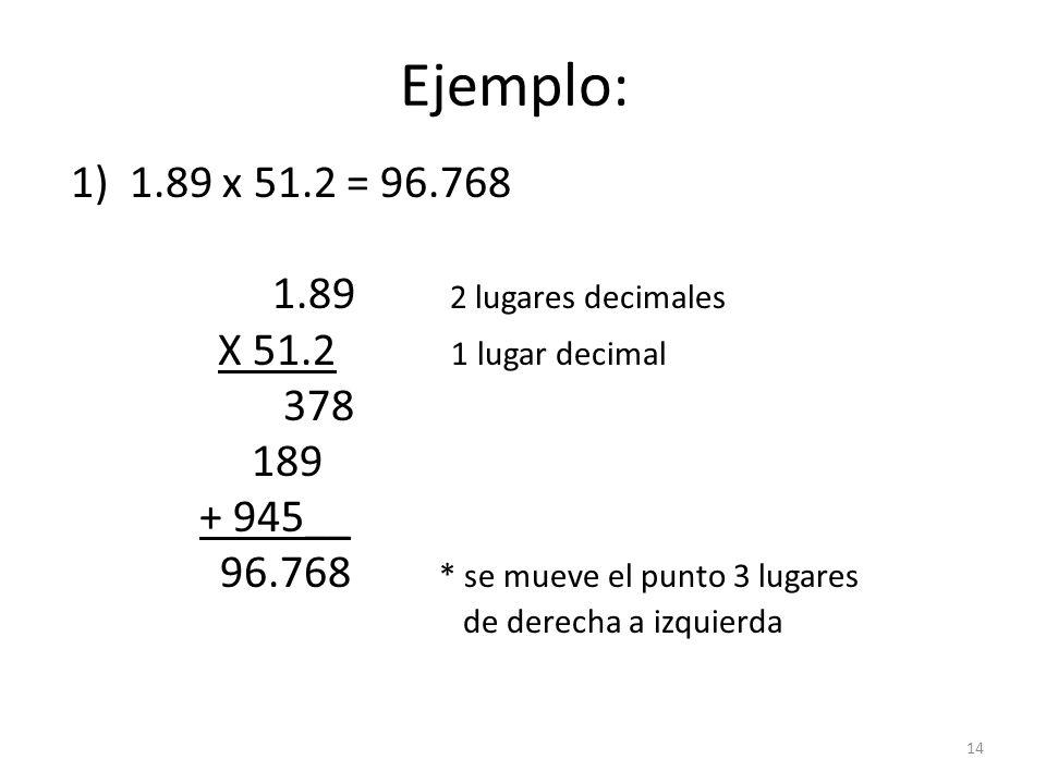 Ejemplo: 1.89 x 51.2 = 96.768 1.89 2 lugares decimales