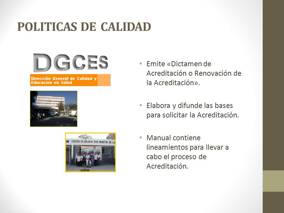 POLITICAS DE CALIDAD Emite «Dictamen de Acreditación o Renovación de la Acreditación». Elabora y difunde las bases para solicitar la Acreditación.