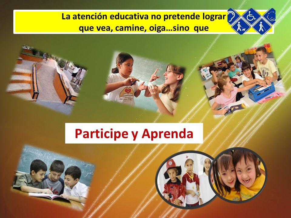 Participe y Aprenda La atención educativa no pretende lograr