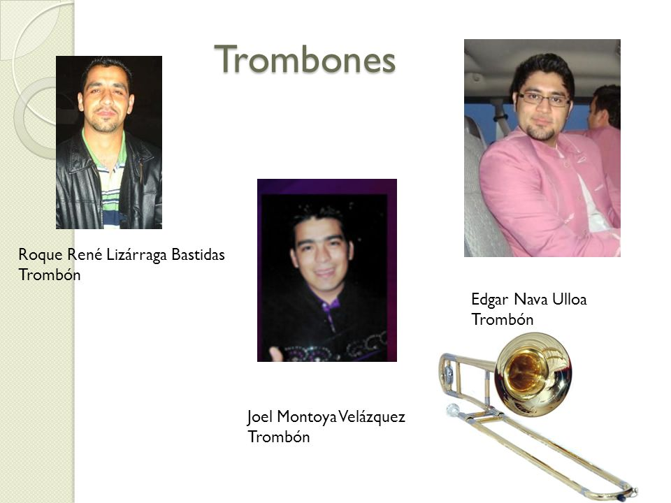 Trombones Roque René Lizárraga Bastidas Trombón Edgar Nava Ulloa