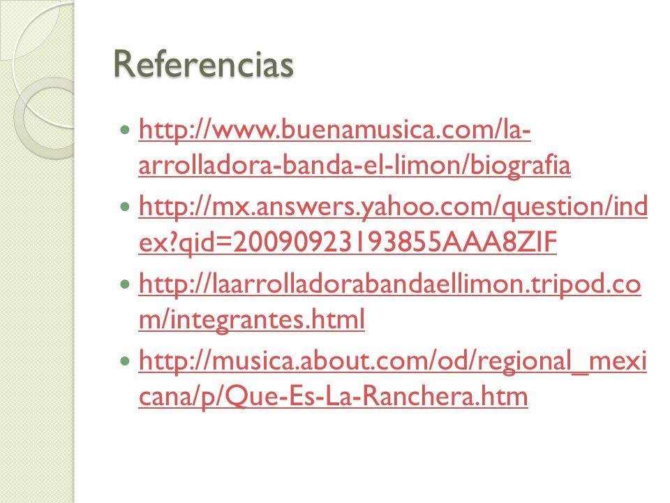 Referencias http://www.buenamusica.com/la- arrolladora-banda-el-limon/biografia.