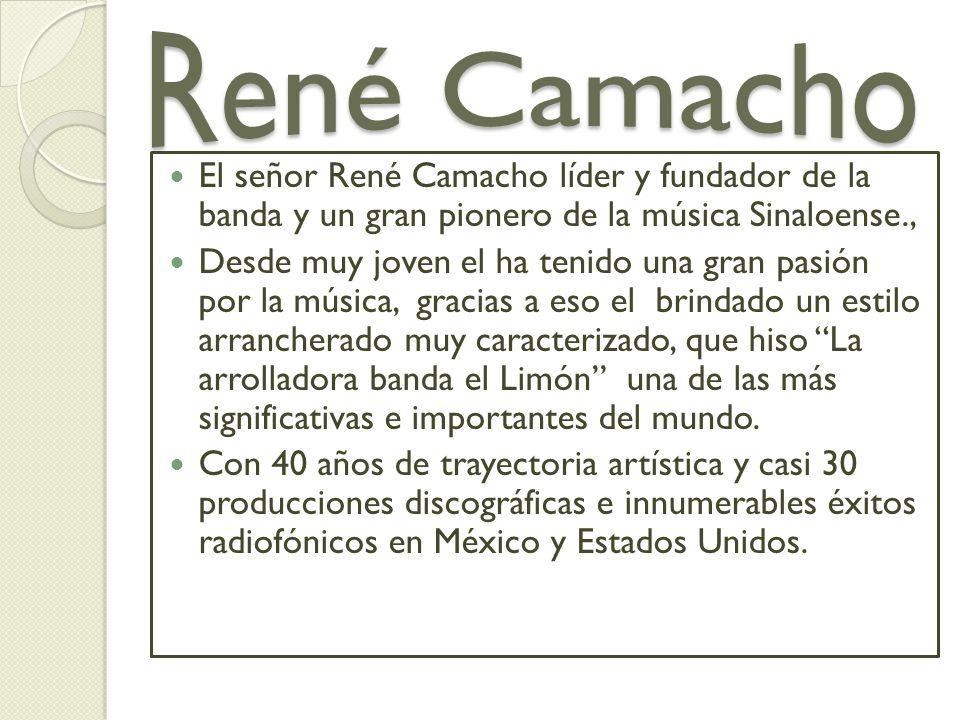René Camacho El señor René Camacho líder y fundador de la banda y un gran pionero de la música Sinaloense.,