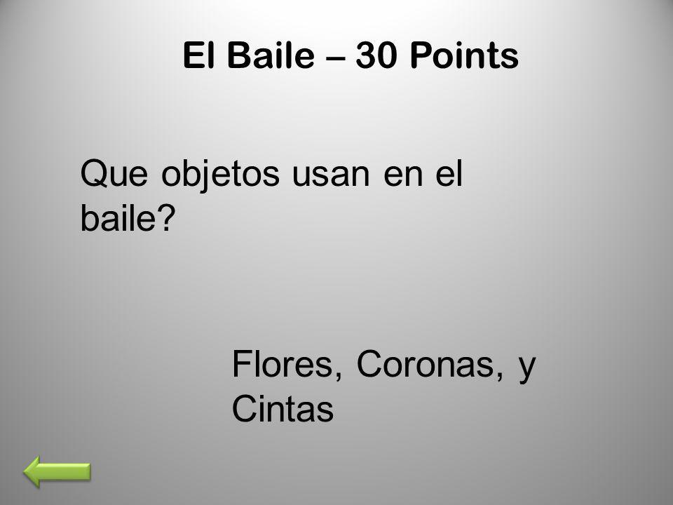 El Baile – 30 Points Que objetos usan en el baile Flores, Coronas, y Cintas