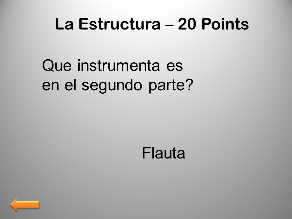 La Estructura – 20 Points Que instrumenta es en el segundo parte Flauta