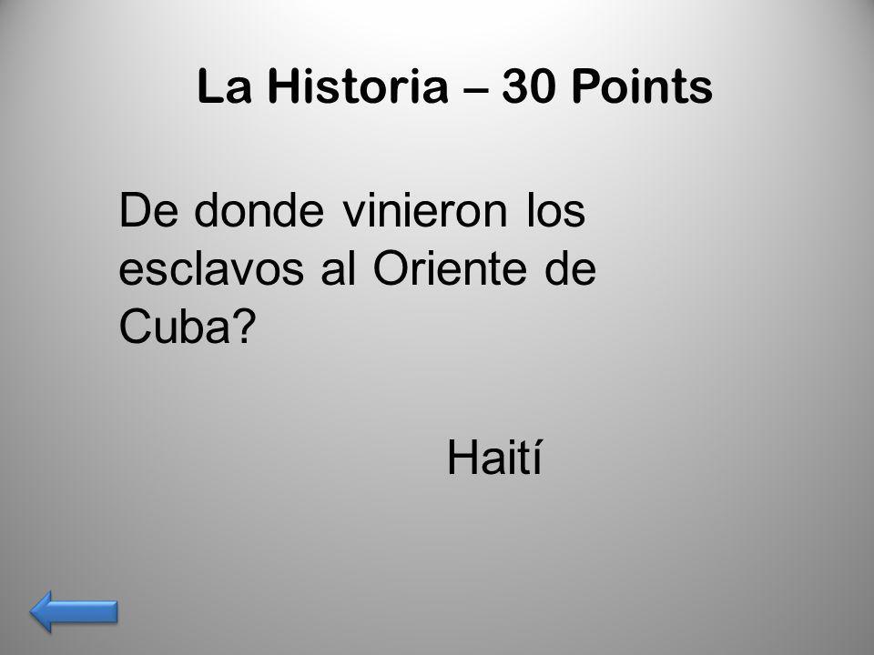 La Historia – 30 Points De donde vinieron los esclavos al Oriente de Cuba Haití