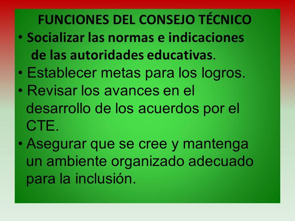 FUNCIONES DEL CONSEJO TÉCNICO • Socializar las normas e indicaciones de las autoridades educativas.