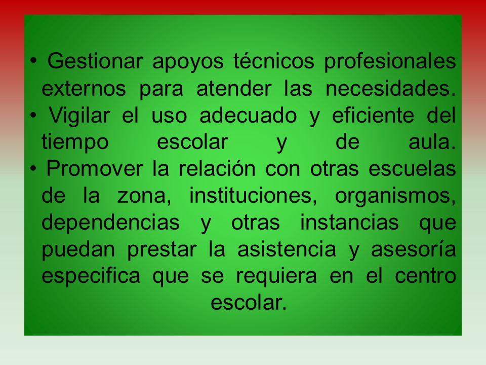 • Gestionar apoyos técnicos profesionales externos para atender las necesidades.