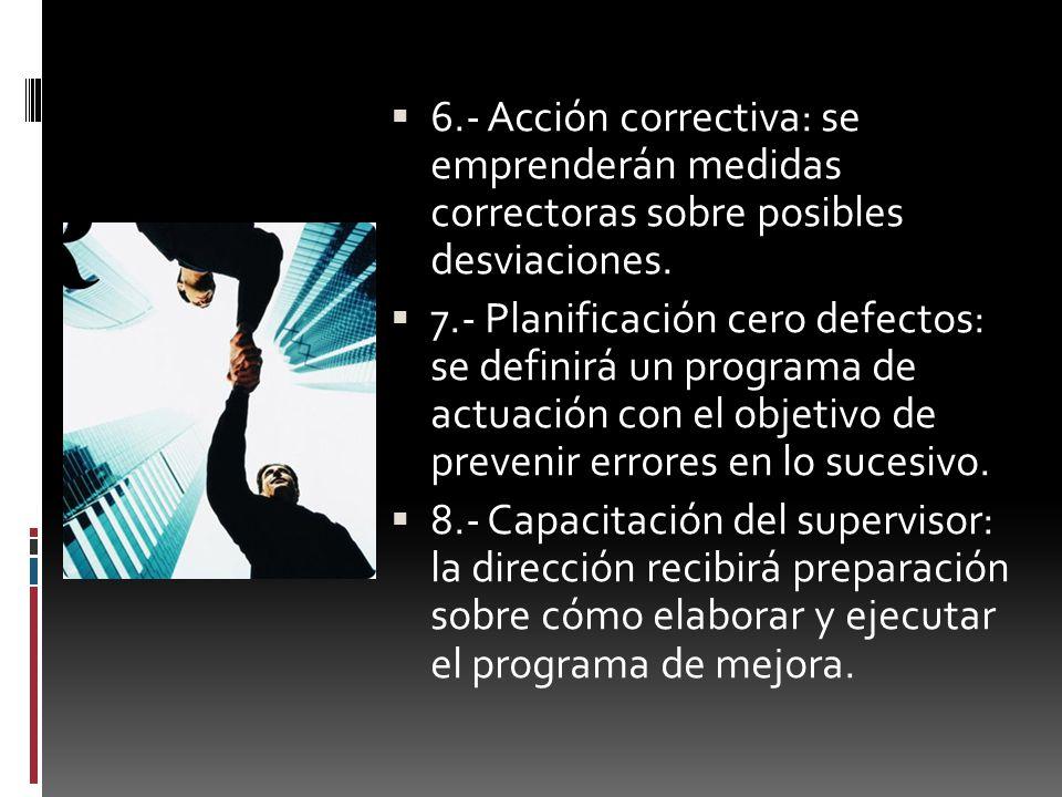 6.- Acción correctiva: se emprenderán medidas correctoras sobre posibles desviaciones.