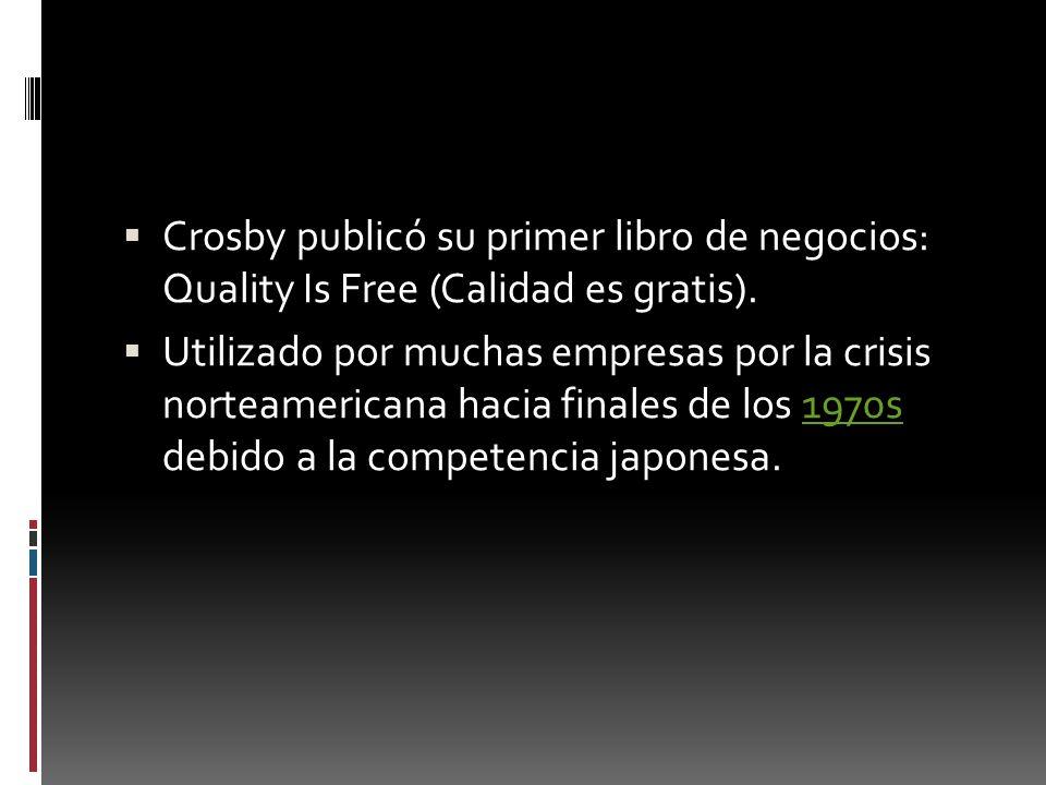 Crosby publicó su primer libro de negocios: Quality Is Free (Calidad es gratis).