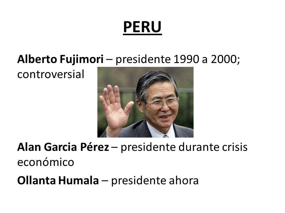 PERU Alberto Fujimori – presidente 1990 a 2000; controversial