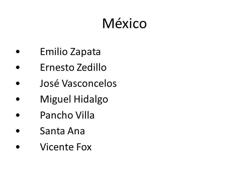 México • Emilio Zapata • Ernesto Zedillo • José Vasconcelos
