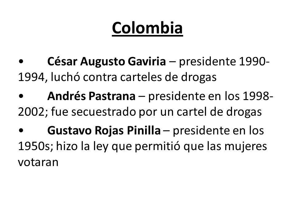Colombia • César Augusto Gaviria – presidente 1990-1994, luchó contra carteles de drogas.