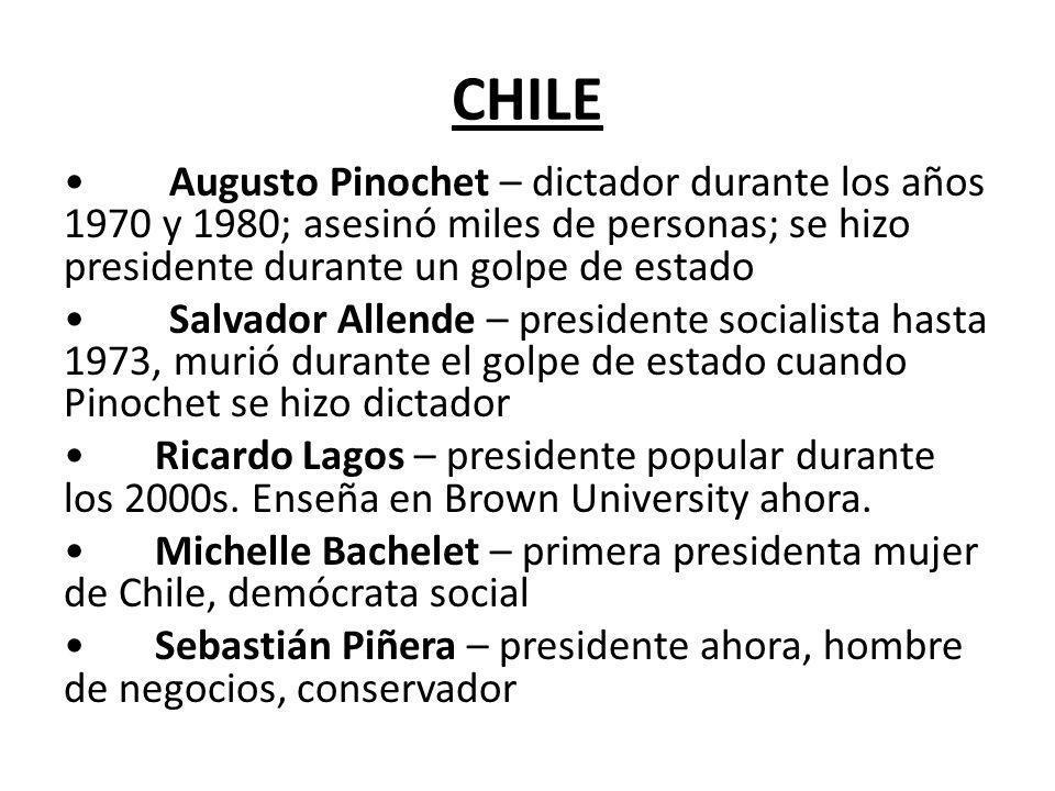 CHILE • Augusto Pinochet – dictador durante los años 1970 y 1980; asesinó miles de personas; se hizo presidente durante un golpe de estado.