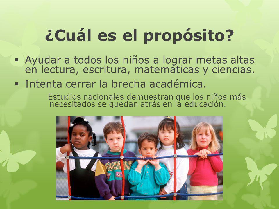 ¿Cuál es el propósito Ayudar a todos los niños a lograr metas altas en lectura, escritura, matemáticas y ciencias.