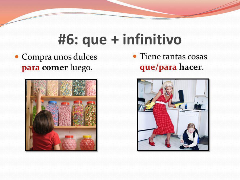 #6: que + infinitivo Compra unos dulces para comer luego.