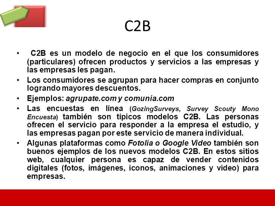 C2B C2B es un modelo de negocio en el que los consumidores (particulares) ofrecen productos y servicios a las empresas y las empresas les pagan.
