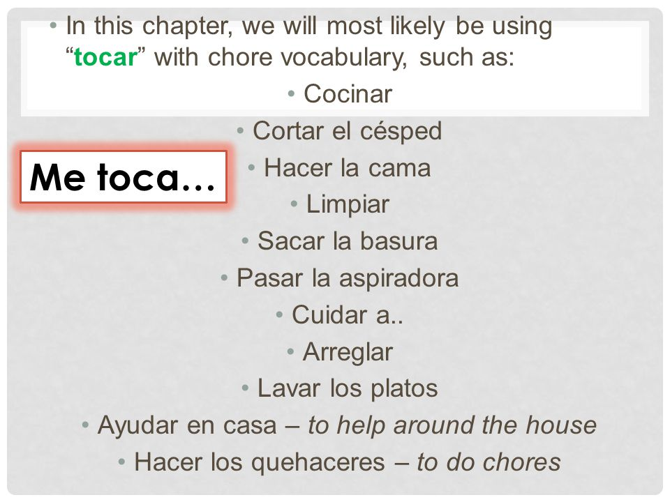 In this chapter, we will most likely be using tocar with chore vocabulary, such as: