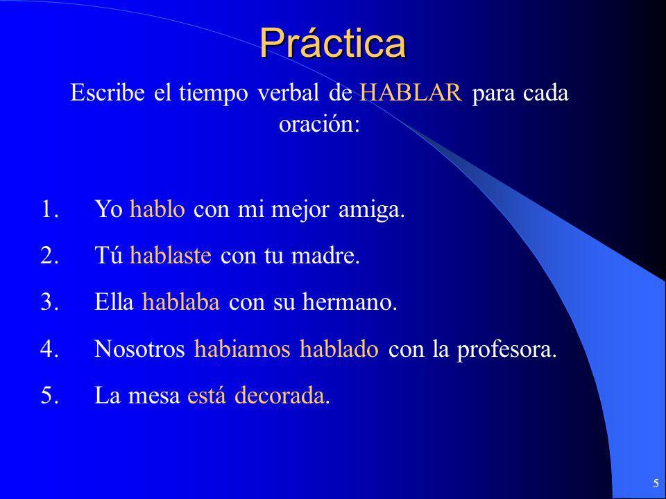 Escribe el tiempo verbal de HABLAR para cada oración: