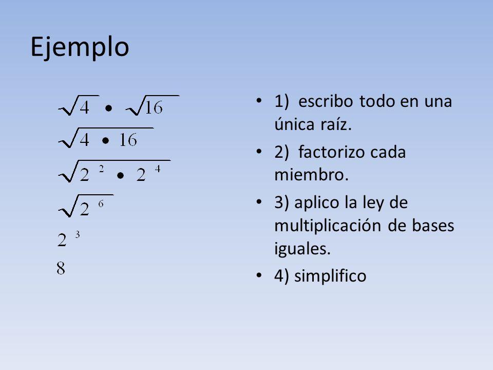 Ejemplo 1) escribo todo en una única raíz. 2) factorizo cada miembro.