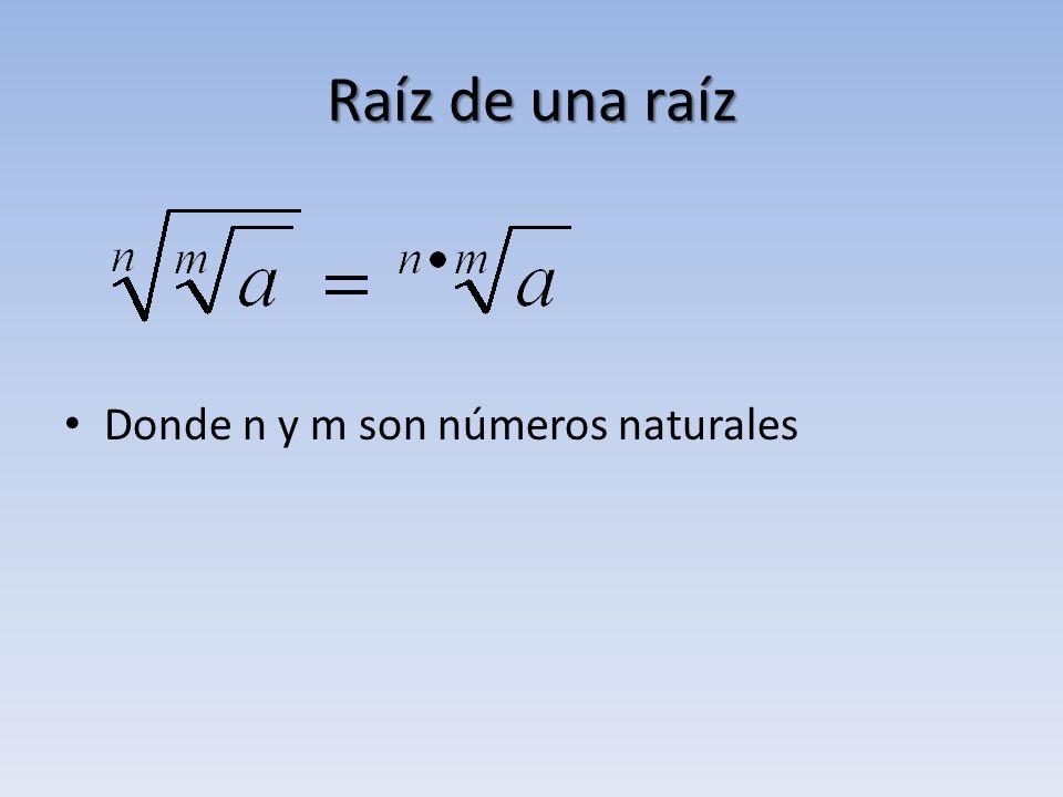 Raíz de una raíz Donde n y m son números naturales