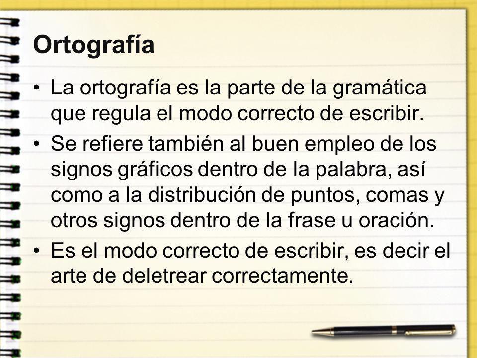 Ortografía La ortografía es la parte de la gramática que regula el modo correcto de escribir.