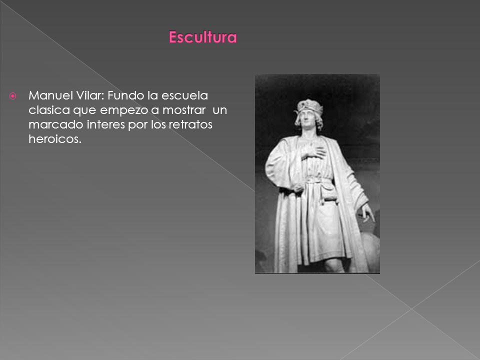 Escultura Manuel Vilar: Fundo la escuela clasica que empezo a mostrar un marcado interes por los retratos heroicos.