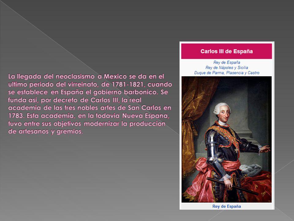 La llegada del neoclasismo a Mexico se da en el ultimo periodo del virreinato, de 1781-1821, cuando se establece en España el gobierno barbonico.