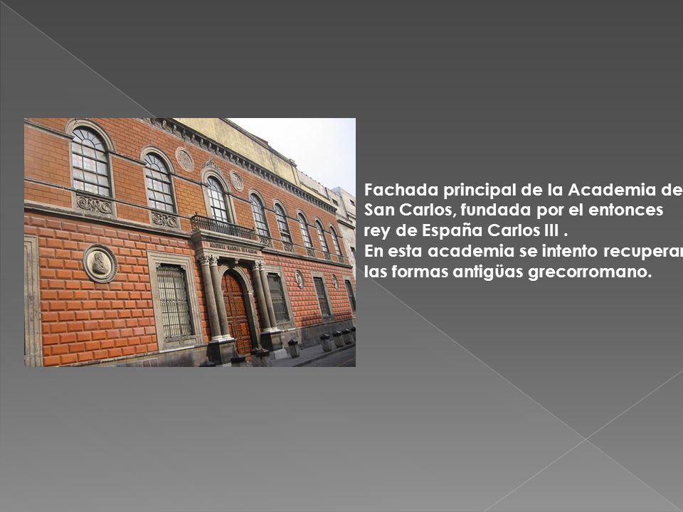 Fachada principal de la Academia de San Carlos, fundada por el entonces rey de España Carlos III .