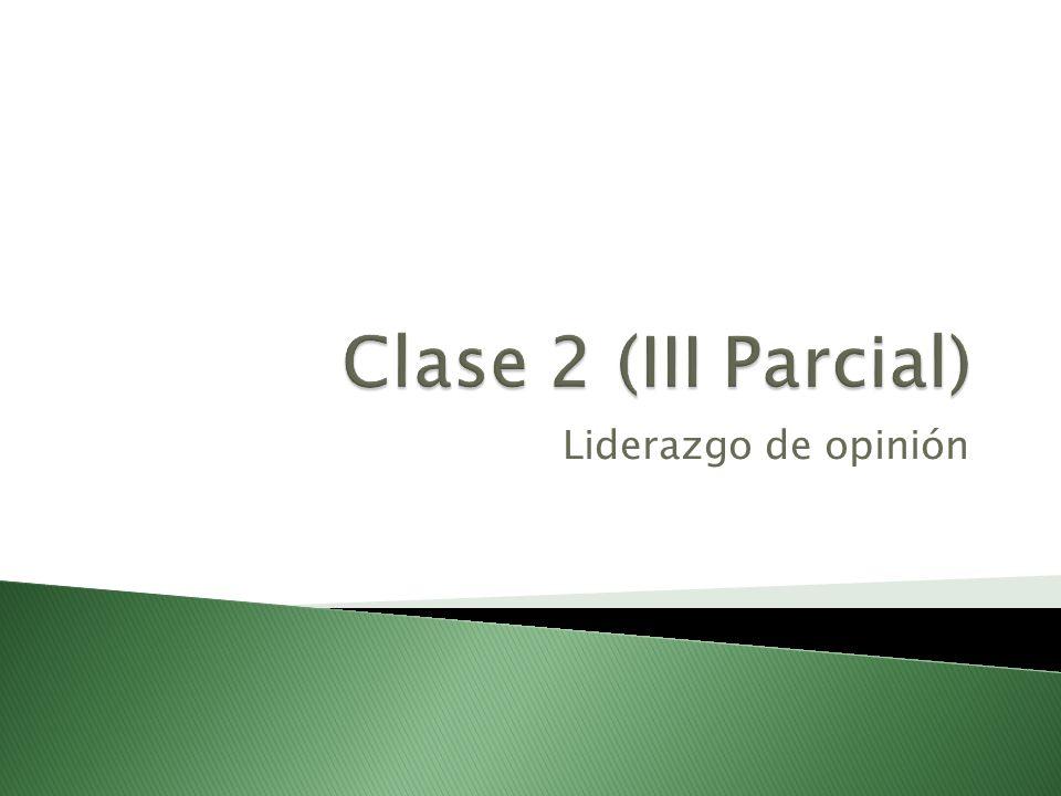 Clase 2 (III Parcial) Liderazgo de opinión