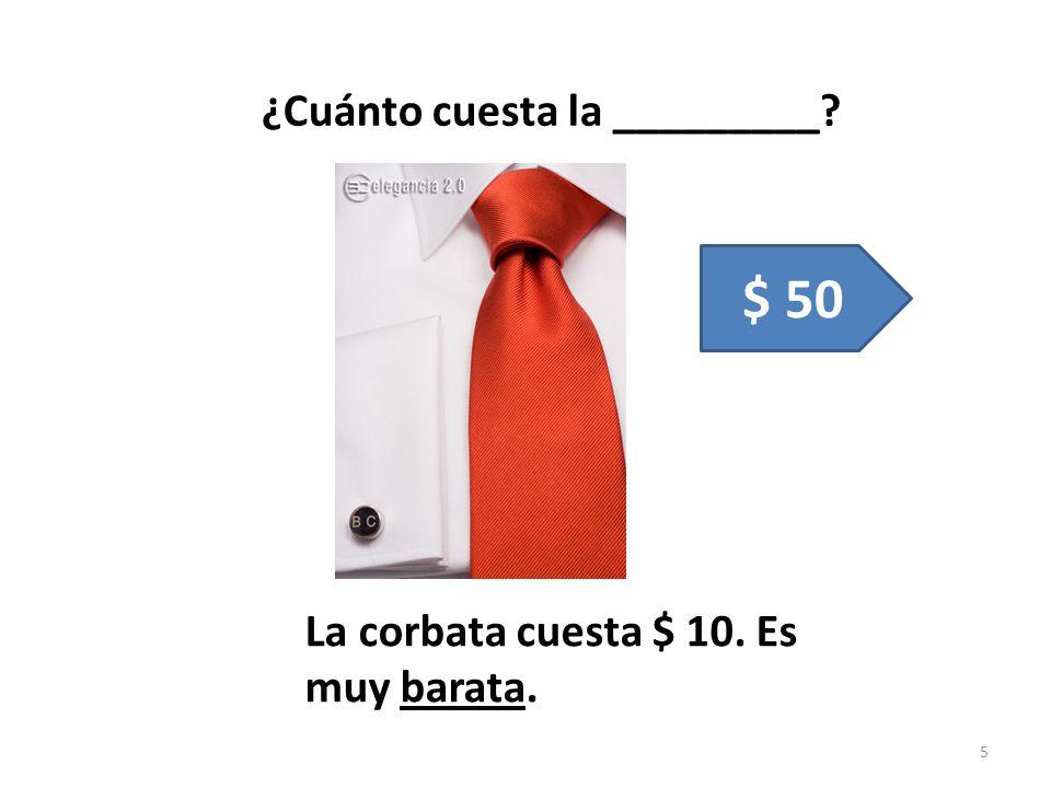 $ 50 ¿Cuánto cuesta la _________ La corbata cuesta $ 10. Es