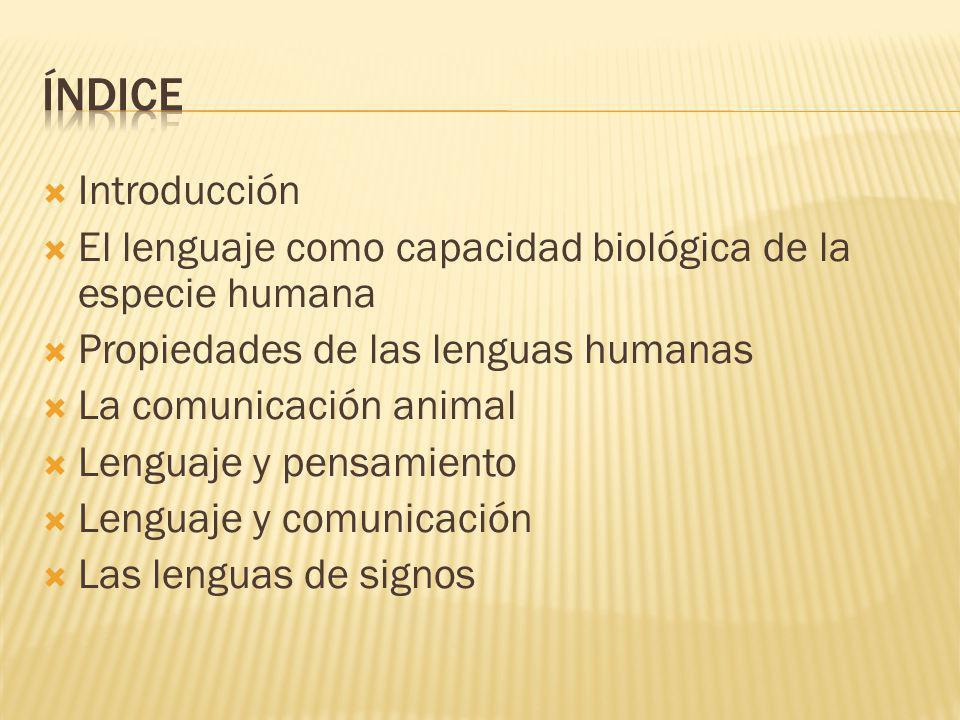 Índice Introducción. El lenguaje como capacidad biológica de la especie humana. Propiedades de las lenguas humanas.