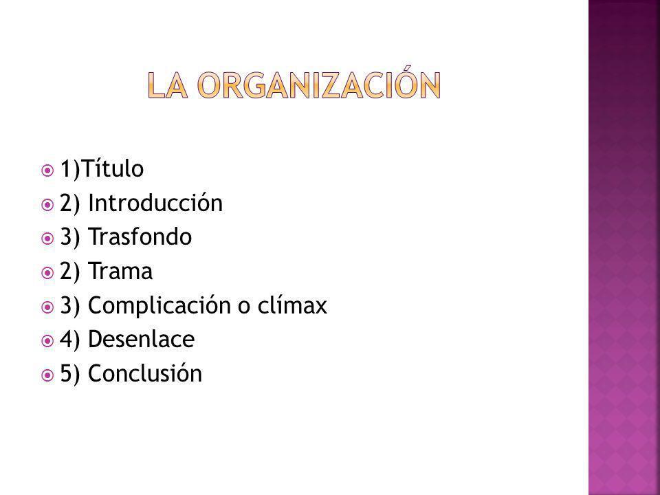 La organización 1)Título 2) Introducción 3) Trasfondo 2) Trama