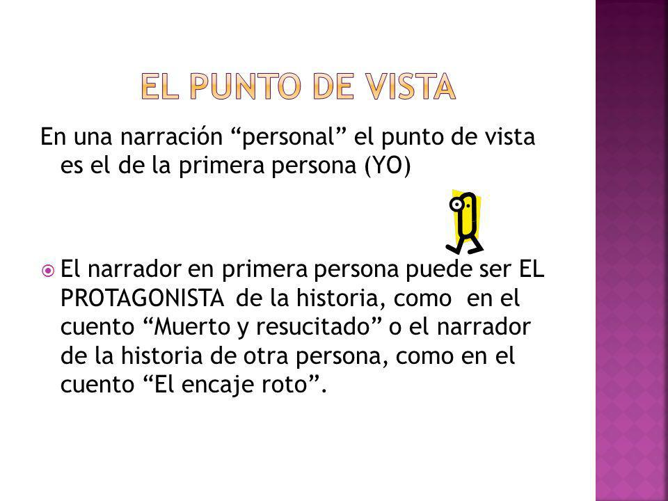 El punto de vista En una narración personal el punto de vista es el de la primera persona (YO)