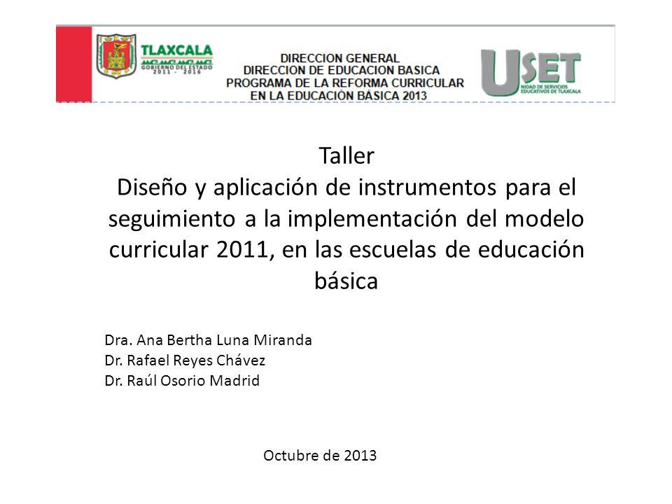 Taller Diseño y aplicación de instrumentos para el seguimiento a la implementación del modelo curricular 2011, en las escuelas de educación básica.