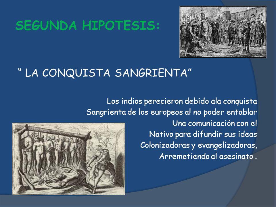 SEGUNDA HIPOTESIS: LA CONQUISTA SANGRIENTA