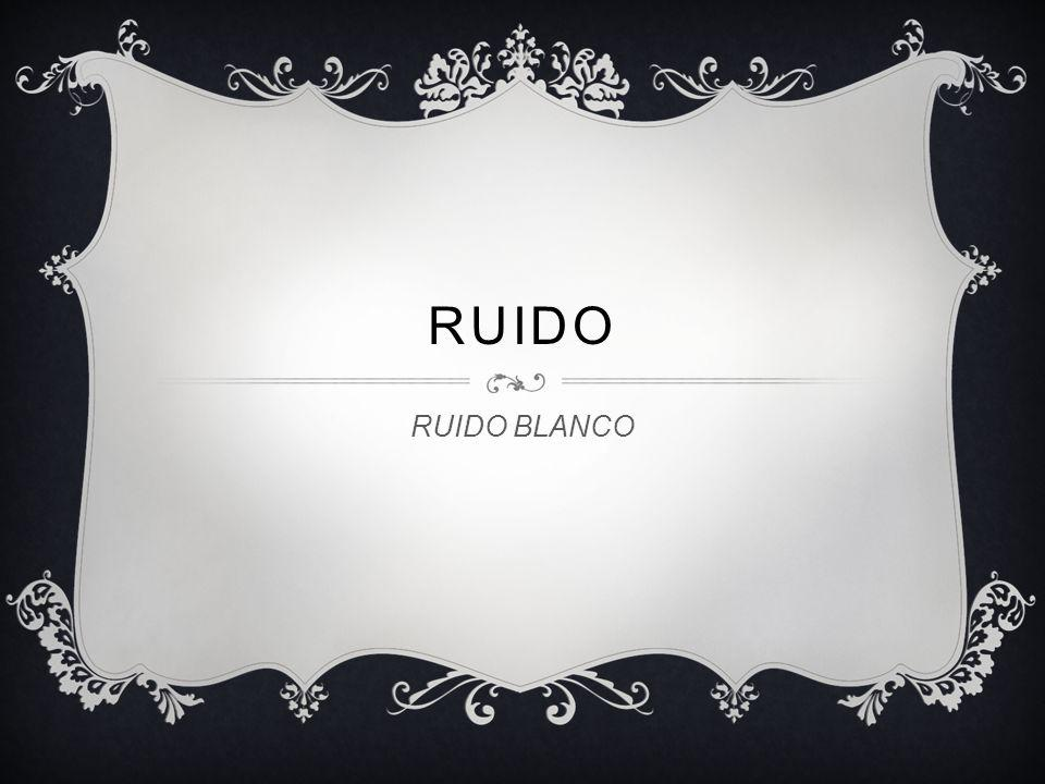 RUIDO RUIDO BLANCO