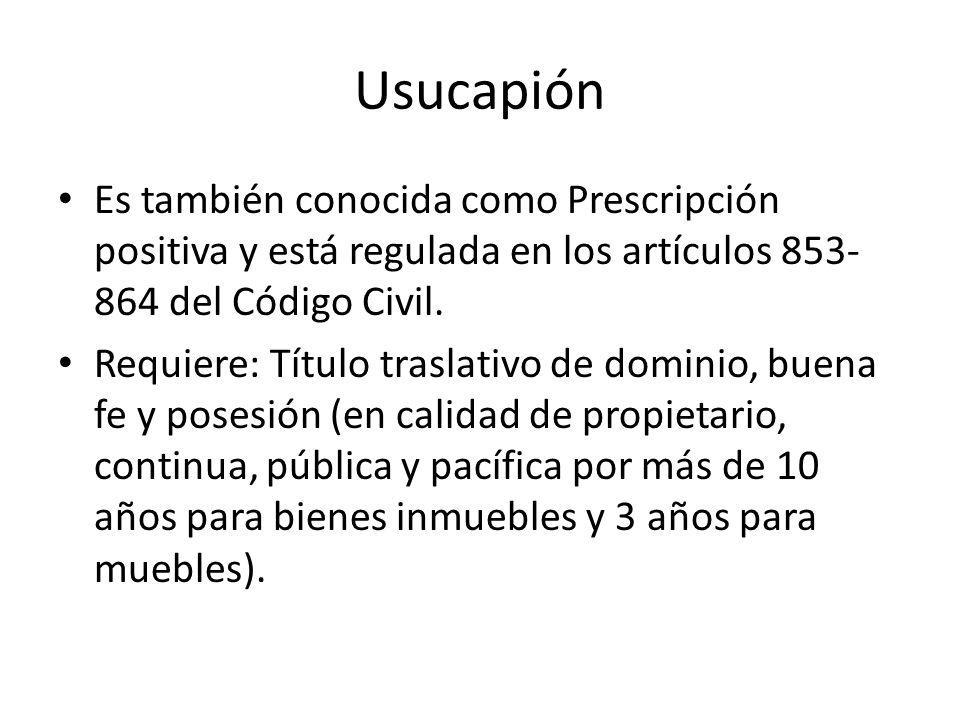 Usucapión Es también conocida como Prescripción positiva y está regulada en los artículos 853-864 del Código Civil.