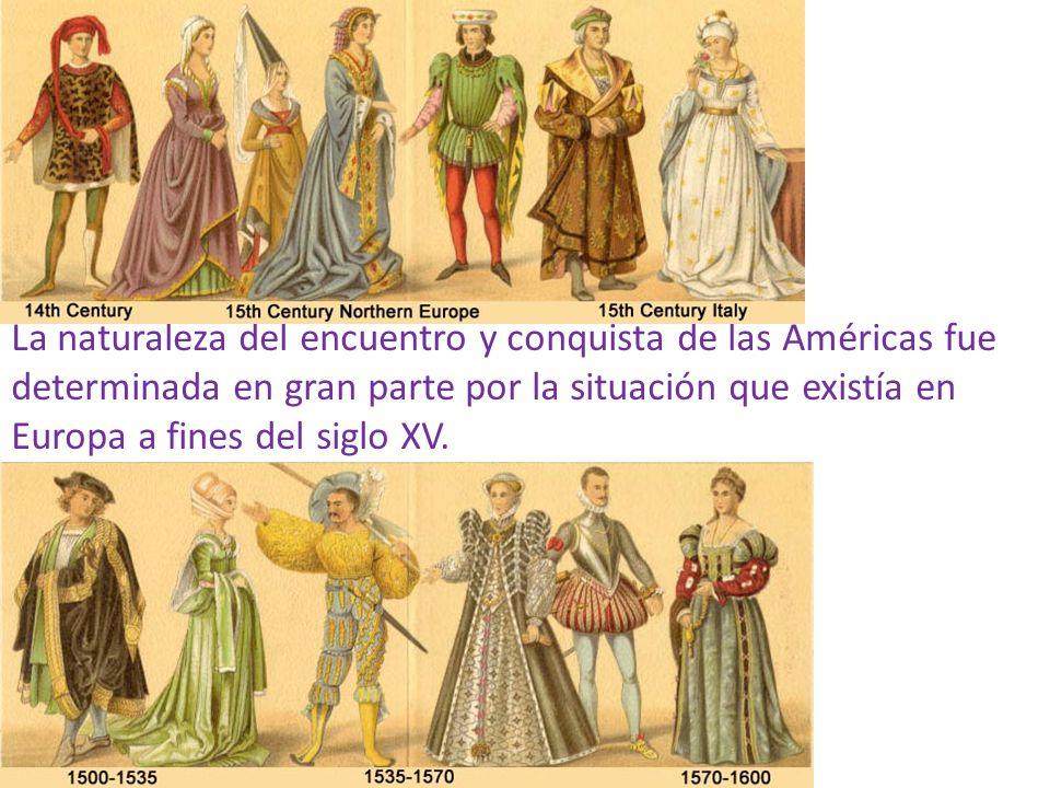 La naturaleza del encuentro y conquista de las Américas fue determinada en gran parte por la situación que existía en Europa a fines del siglo XV.