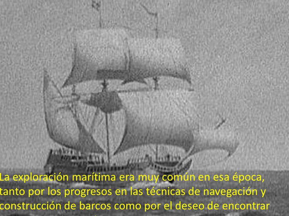 La exploración marítima era muy común en esa época, tanto por los progresos en las técnicas de navegación y construcción de barcos como por el deseo de encontrar nuevas rutas para el comercio entre Europa y Asia.