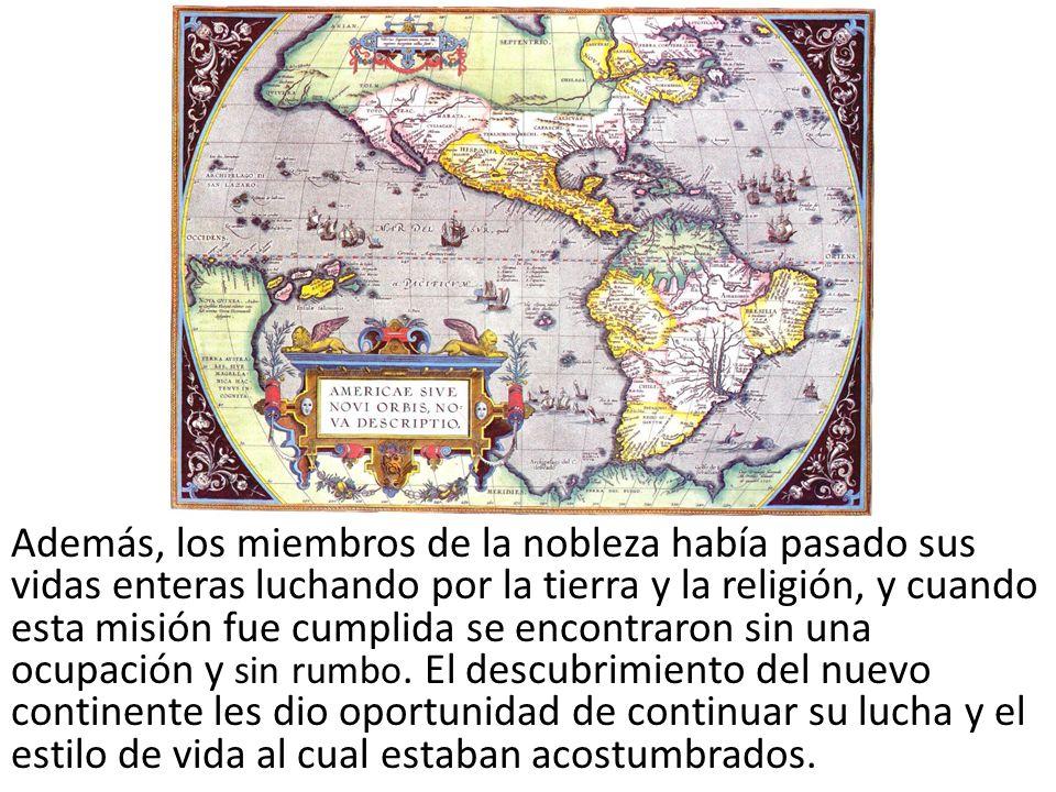Además, los miembros de la nobleza había pasado sus vidas enteras luchando por la tierra y la religión, y cuando esta misión fue cumplida se encontraron sin una ocupación y sin rumbo.