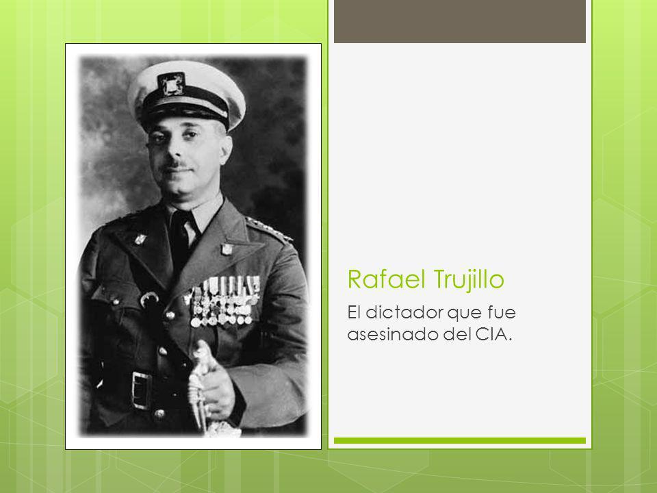 Rafael Trujillo El dictador que fue asesinado del CIA.
