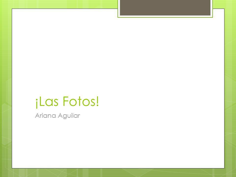 ¡Las Fotos! Ariana Aguilar