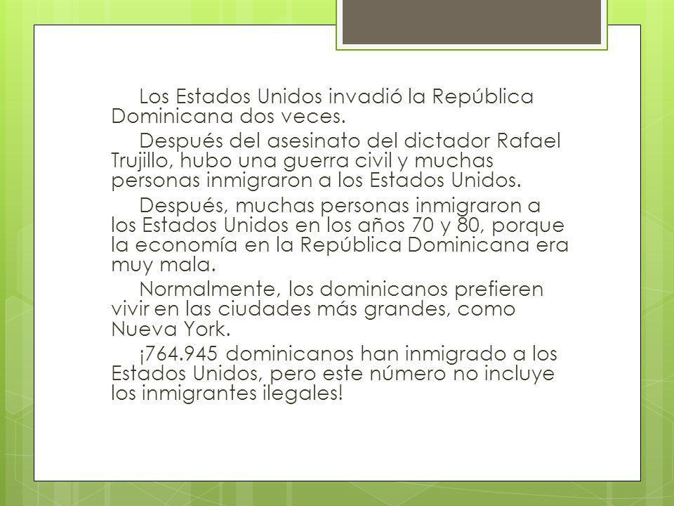 Los Estados Unidos invadió la República Dominicana dos veces.