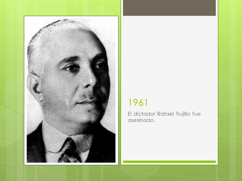 1961 El dictador Rafael Trujillo fue asesinado.