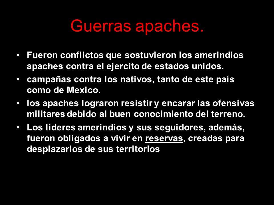 Guerras apaches. Fueron conflictos que sostuvieron los amerindios apaches contra el ejercito de estados unidos.