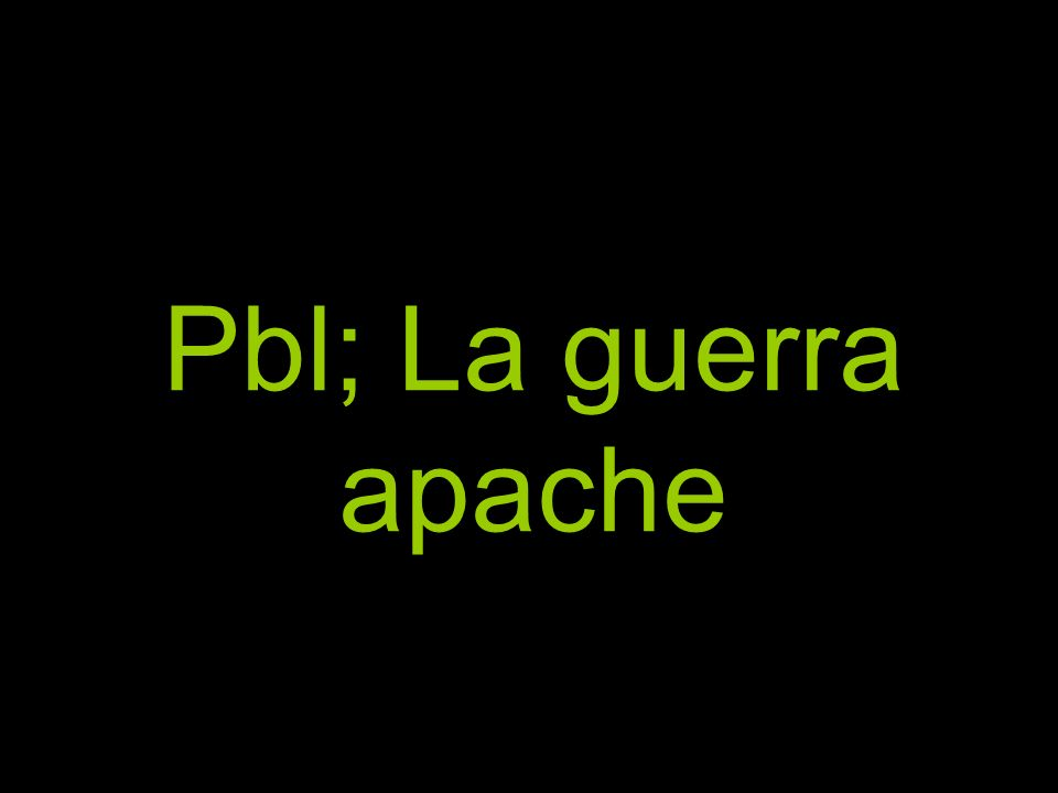 Pbl; La guerra apache