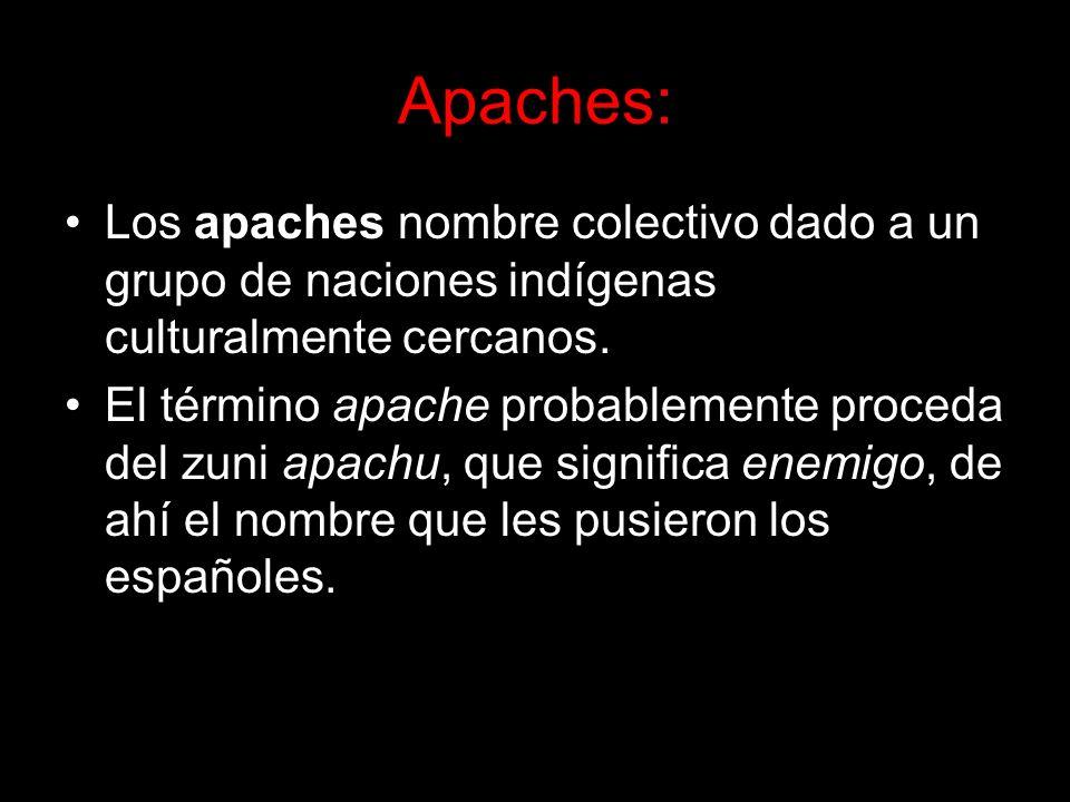 Apaches: Los apaches nombre colectivo dado a un grupo de naciones indígenas culturalmente cercanos.